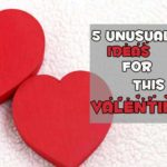 5 Unusual Ideas For Valentines Day